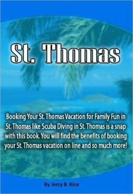 St. Thomas: Booking Your St. Thomas Vacation for Family Fun in St. Thomas like Scuba Diving in St. Thomas is a snap with this book. You will find the benefits of booking your St. Thomas vacation on line and so much more!