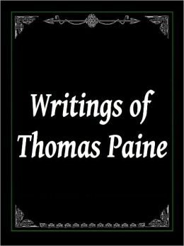 Writings of Thomas Paine: 5 of Thomas Paine's Greatest Works, Incl. Common Sense, The Writings of Thomas Paine (Volume 1 the American Crisis, Volume 2 the Rights of Man, Volume 3, Volume 4 the Age of Reason)