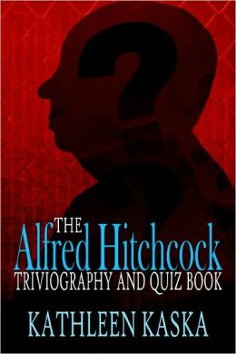 The Alfred Hitchcock Triviography and Quiz Book (Second Edition)