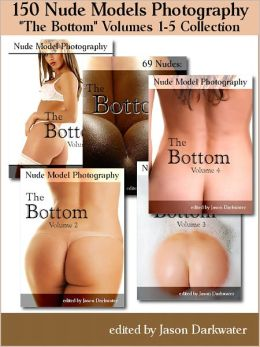 150 Nude Models Photography Collection: The Bottom - Beautiful Naked Woman Glamour Photos of Girl Butts and Women Ass, Volumes 1-5