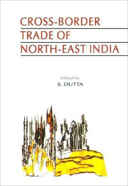 Cross-Border Trade of North-East India: The Arunachal Perspective