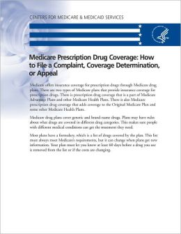 Medicare Prescription Drug Coverage: How to File a Complaint, Coverage Determination, or Appeal