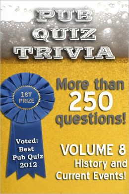 Pub Quiz Trivia: Volume 8 - History and Current Events