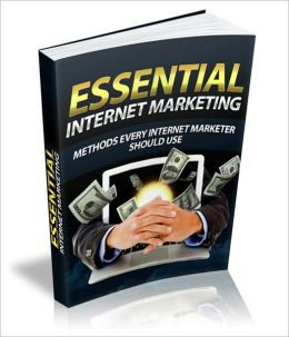Essential Internet Marketing - Methods Every Internet Marketer Should Use
