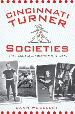 Cincinnati Turner Societies: The Cradle of an American Movement