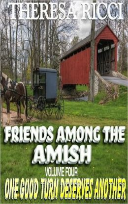 Friends Among The Amish - Volume 4 - One Good Turn Deserves Another