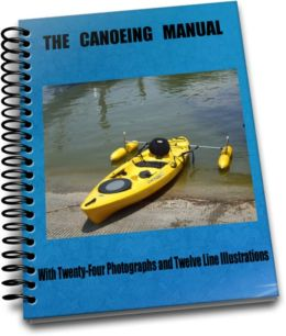 The Canoeing Manual With Twenty-Four Photographs and Twelve Line Illustrations