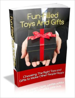 Enhance Relationship - Fun Filled Toys And Gifts - Choosing The Right Toys And Gifts To Make Other People Happy