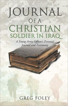 Journal of a Christian Soldier in Iraq