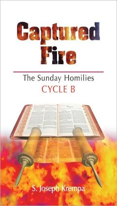 Captured Fire: The Sunday Homilies - Cycle B