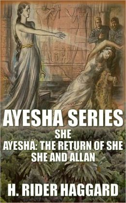 Ayesha Series: She, Ayesha: The Return of She, She and Allan