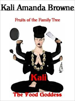 Kali: The Food Goddess, Fruits of the Family Tree