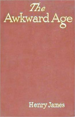 The Awkward Age: A Fiction and Literature Classic By Henry James! AAA+++