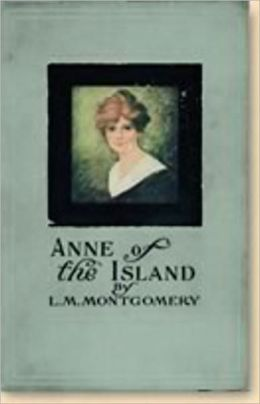 Anne of the Island: A Romance, Fiction and Literature Classic By Lucy Maud Montgomery! AAA+++