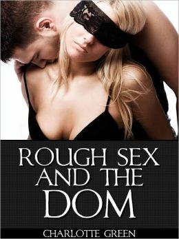 Rough Sex And The Dom (She Crossed The Wrong Dom)
