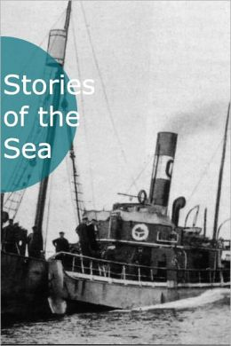 Stories of the Sea: 25 Classic Nautical Adventure Tales!
