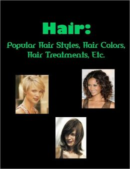 Hair: Popular Hair Styles, Hair Colors, Hair Treatments, Etc.