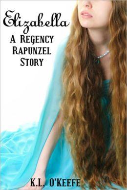 Elizabella: A Regency Rapunzel Story