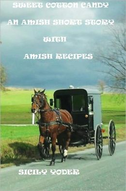 Sweet Cotton Candy: An Amish Short Story with Amish Recipes
