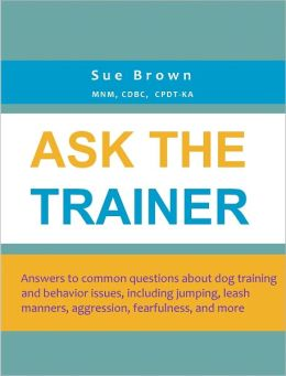 Ask The Trainer: Answers to common questions about dog training and behavior issues, including jumping, leash manners, aggression, fearfulness, and more