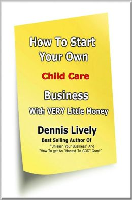How To Start Your Own Childcare Business With VERY Little Money