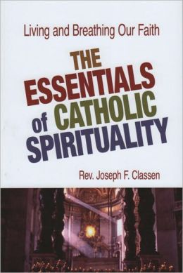 The Essentials of Catholic Spirituality
