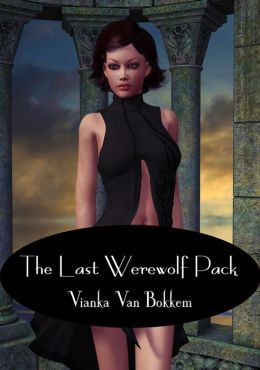 The Last Werewolf Pack (vampires and werewolves - Post Apocalyptic)