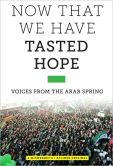 Book Cover Image. Title: Now That We Have Tasted Hope:  Voices from the Arab Spring, Author: Daniel Gumbiner