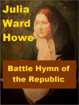 Julia Ward Howe - Battle Hymn of the Republic