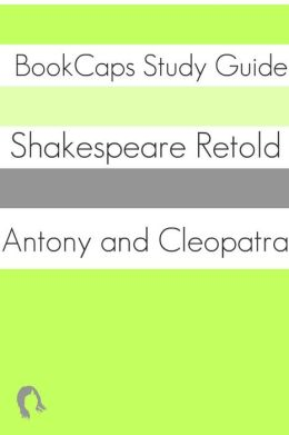 Antony and Cleopatra In Plain and Simple English (A Modern Translation and the Original Version)