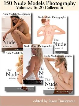 150 Nude Models Photography Collection: The Nude - Beautiful Naked Glamour Photos of Girls, Volumes 16-20
