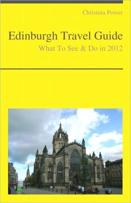 Edinburgh, Scotland (UK) Travel Guide - What To See & Do