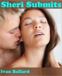 Sheri Submits: An Erotic Story (Threesome Sex / Menage A Trois / Sex Submission)