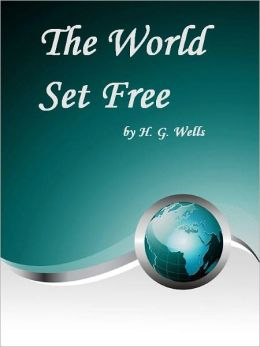 The World Set Free (Illustrated)
