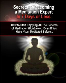 Discover the Secrets of Meditating Like an Expert... In Just 7 Days Or Less