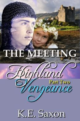 THE MEETING : Highland Vengeance : Part Two (A Family Saga / Adventure Romance) (Highland Vengeance: A Serial Novel) (Highlands Trilogy)