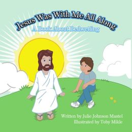 Jesus Was With Me All Along- A Book About Bedwetting