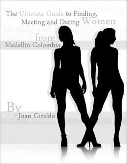 The Ultimate Guide to Finding, Meeting and Dating Women from Medellin, Colombia