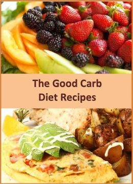 The Good Carb Diet: 350 Delicious South Beach Diet Recipes