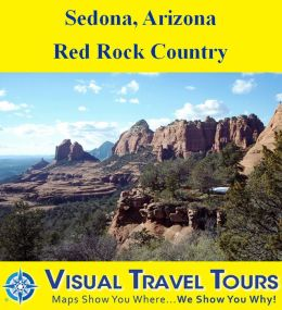 SEDONA, ARIZONA: RED ROCK COUNTRY - A Self-guided Pictorial Driving/Walking Tour