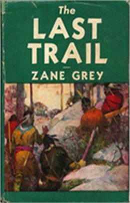 The Last Trail: A Western Classic By Zane Grey! AAA+++