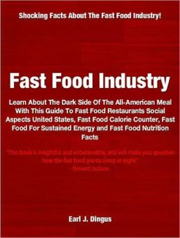Fast Food Industry: Learn About The Dark Side of the All-American Meal With This Guide To Fast Food Restaurants Social Aspects United States, Fast Food Calorie Counter, Fast Food For Sustained Energy and Fast Food Nutrition Facts