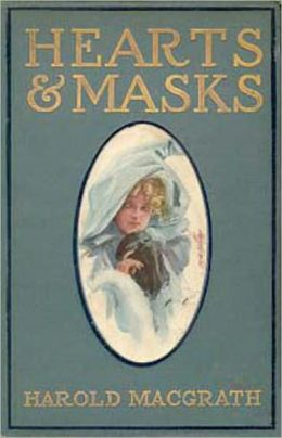 Hearts and Masks: A Romance Classic By Harold MacGrath! AAA+++