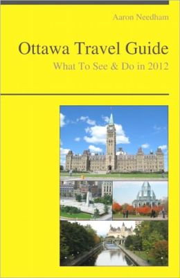 Ottawa, Canada Travel Guide - What To See & Do