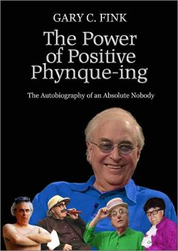 The Power of Positive Phynque-ing: The Autobiography of an Absolute Nobody