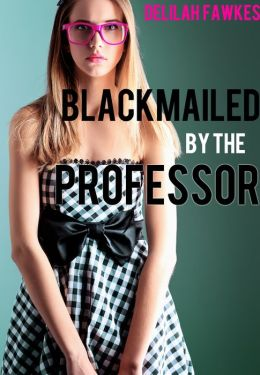 Blackmailed by the Professor (MFM Menage Erotica)