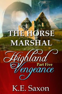 THE HORSE MARSHAL : Highland Vengeance : Part Five (A Family Saga / Adventure Romance) (Highland Vengeance: A Serial Novel) (Highlands Trilogy)