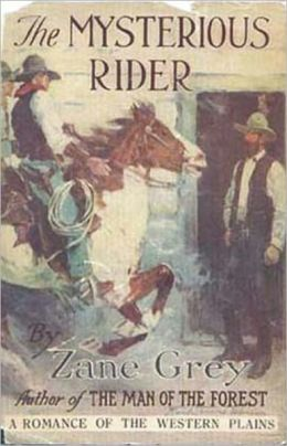 The Mysterious Rider: A Western Classic By Zane Grey! AAA+++