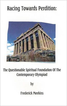 Racing Towards Perdition: The Questionable Spiritual Foundation Of The Contemporary Olympiad