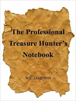The Professional Treasure Hunter's Notebook - Research, Investigation, and Reconstruction
